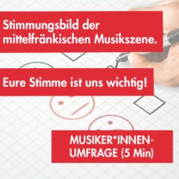 Stimmungsbild der mittelfränkischen Musikszene. Eure Stimme ist uns wichtig!